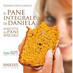 Il pane integrale di Daniela - 40 ricette di pani speciali